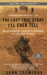 John Crawford: The Last True Story I'll Every Tell: An Accidental Soldier's Account of the War in Iraq