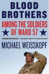 Michael Weisskopf: Blood Brothers: Among the Soldiers of Ward 57