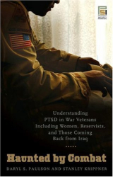 Daryl S. Paulson: Haunted by Combat: Understanding PTSD in War Veterans Including Women, Reservists, and Those Coming Back from Iraq
