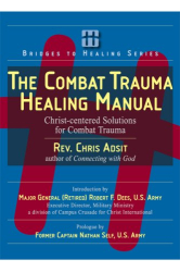 Chris Adsit: The Combat Trauma Healing Manual: Christ-centered Solutions for Combat Trauma