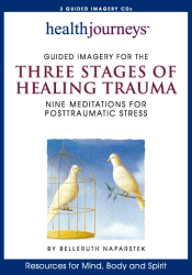 Belleruth Naparstek: Health Journeys: Guided Imagery for the Three Stages of Healing Trauma--Nine Meditations for Posttraumatic Stress