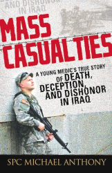 Michael Anthony: Mass Casualties: A Young Medic's True Story of Death, Deception, and Dishonor in Iraq
