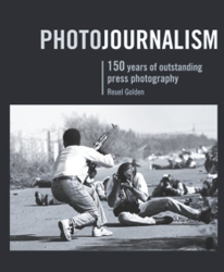 Reuel Golden: Photojournalism: 150 Years of Outstanding Press Photography