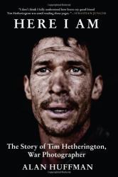 Alan Huffman: Here I Am: The Story of Tim Hetherington, War Photographer
