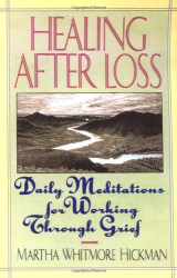 Martha Whitmore Hickman: Healing After Loss: Daily Meditations For Working Through Grief