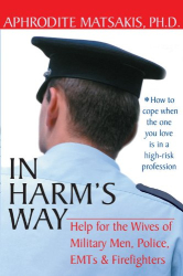 Aphrodite T. Matsakis PhD: In Harm's Way: Help for the Wives of Military Men, Police, EMTs, and Firefighters