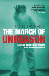 Dick Taverne: The March of Unreason: Science, Democracy, and the New Fundamentalism