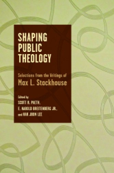 : Shaping Public Theology: Selections from the Writings of Max L. Stackhouse