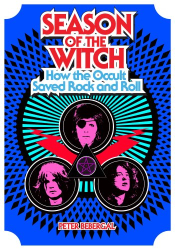 Peter Bebergal: Season of the Witch: How the Occult Saved Rock and Roll