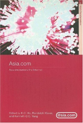 Ho Kong Chong, Randolph Kluver, and Kenneth Yang: Asia.com: The Internet and Asia (Asia's Transformations)