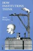 Mary Douglas: How Institutions Think