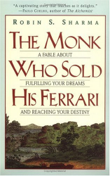 Robin Sharma: The Monk Who Sold His Ferrari: A Fable About Fulfilling Your Dreams & Reaching Your Destiny