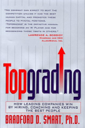 Bradford D. Smart: Topgrading: How Leading Companies Win by Hiring, Coaching and Keeping the Best People