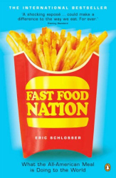 Eric Schlosser: Fast Food Nation: What the All-American Meal Is Doing to the World