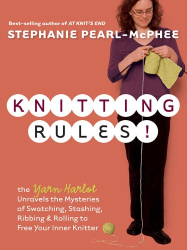 Stephanie Pearl-McPhee: Knitting Rules