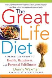 The  Great Life Diet: A Practical Guide to Heath, Happiness, and Personal Fulfillment: by Denny Waxman
