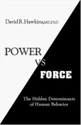 David R. Hawkins: Power vs Force: The Hidden Determinants of Human Behavior