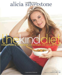 Alicia Silverstone: The Kind Diet: A Simple Guide to Feeling Great, Losing Weight, and Saving the Planet