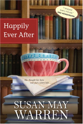 Susan May Warren: Happily Ever After (Deep Haven Series #1)