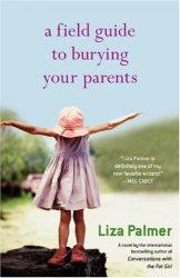 Liza Palmer: A Field Guide to Burying Your Parents