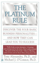 Tony Alessandra: The Platinum Rule: Discover the Four Basic Business Personalities and How They Can Lead You to Success