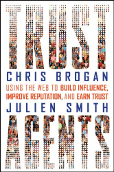 Chris Brogan: Trust Agents: Using the Web to Build Influence, Improve Reputation, and Earn Trust