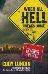 Cody Lundin: When All Hell Breaks Loose: Stuff You Need To Survive When DIsaster Strikes