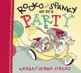 Kara LaReau and Jenna LaReau: Rocko and Spanky go to a Party