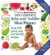 Annabel Karmel: New and Complete Baby and Toddler Meal Planner