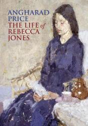 Angharad Price: The Life of Rebecca Jones