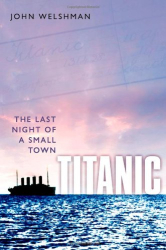 John Welshman: Titanic: The Last Night of a Small Town