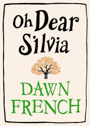 Dawn French: Oh Dear Silvia