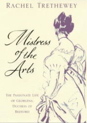 Rachel Trethewey: Mistress of the Arts: The Passionate Life of Georgina, Duchess of Bedford