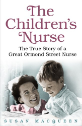 Susan Macqueen: The Children's Nurse: The True Story of a Great Ormond Street Nurse