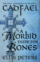 Ellis Peters: A Morbid Taste For Bones (The Cadfael Chronicles)