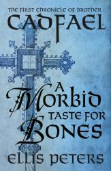 Ellis Peters: A Morbid Taste For Bones (The Cadfael Chronicles)