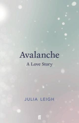 Julia Leigh: Avalanche: A Love Story