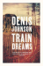 Denis Johnson: Train Dreams