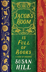 Susan Hill: Jacob's Room is Full of Books: A Year of Reading