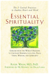 : Essential Spirituality: The 7 Central Practices to Awaken Heart and Mind