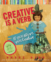 Patti Digh: Creative Is a Verb: If You're Alive, You're Creative