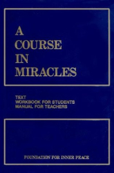 Foundation of Inner Peace: A Course in Miracles: Combined Volume (I: Text, II: Workbook for Students, III: Manual for Teachers)