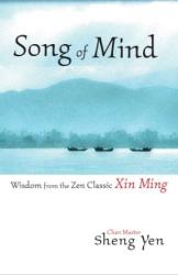 Master Sheng Yen: Song of Mind : Wisdom from the Zen Classic Xin Ming