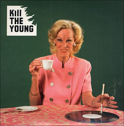 kill the young -