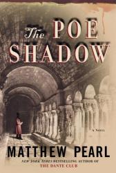 Matthew Pearl: The Poe Shadow: A Novel
