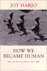 Joy Harjo: How We Became Human: New and Selected Poems 1975-2001