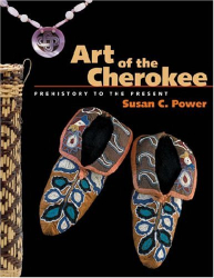 Susan C. Power: Art of the Cherokee: Prehistory to the Present