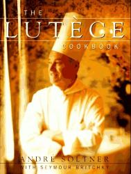 Andre Soltner: The Lutece Cookbook