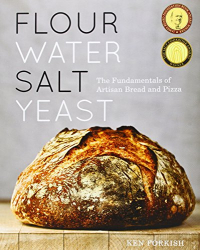 Ken Forkish: Flour Water Salt Yeast: The Fundamentals of Artisan Bread and Pizza