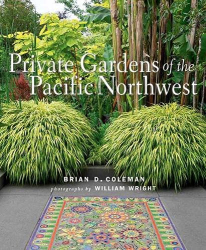 Coleman, Brian: Private Gardens of the Pacific Northwest